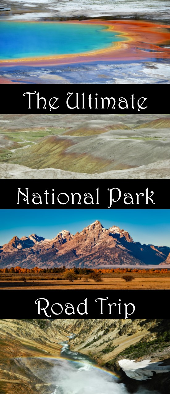 The Ultimate National Park Road Trip Yellowstone And